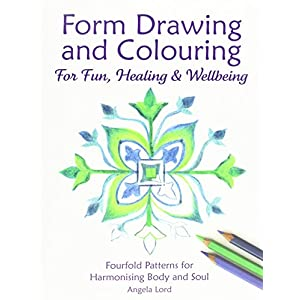 Form Drawing and Colouring for Fun, Healing and Wellbeing: Fourfold Patterns for Harmonising Body and Soul