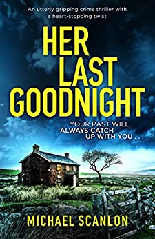 Her Last Goodnight: An utterly gripping crime thriller with a heart-stopping twist by [Scanlon, Michael]