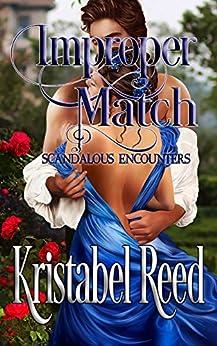 Improper Match: Scandalous Encounters: Scandalous Encounters by [Reed, Kristabel]