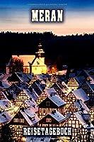 Meran Reisetagebuch: Winterurlaub in Meran. Ideal fuer Skiurlaub, Winterurlaub oder Schneeurlaub.  Mit vorgefertigten Seiten und freien Seiten fuer  Reiseerinnerungen. Eignet sich als Geschenk, Notizbuch oder als Abschiedsgeschenk