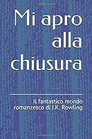 Mi apro alla chiusura: Il fantastico mondo romanzesco di J.K. Rowling