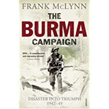 The Burma Campaign: Disaster into Triumph 1942-45
