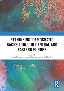 Rethinking 'Democratic Backsliding' in Central and Eastern Europe (English Edition)