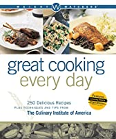 Weight Watchers Great Cooking Every Day: 250 Delicious Recipes Plus Techniques and Tips from The Culinary Institute of America (Weight Watchers Cooking)