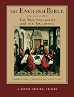 The English Bible: King James Version: the New Testament and the Apocrypha (Norton Critical Editions)
