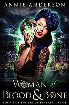 Woman of Blood & Bone (Rogue Ethereal Book 1) by [Anderson, Annie]