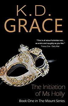 The Initiation of Ms Holly (The Mount Series Book 1) by [Grace, K D]