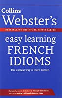 Collins Webster's Easy Learning French Idioms. (Collins Easy Learning French)