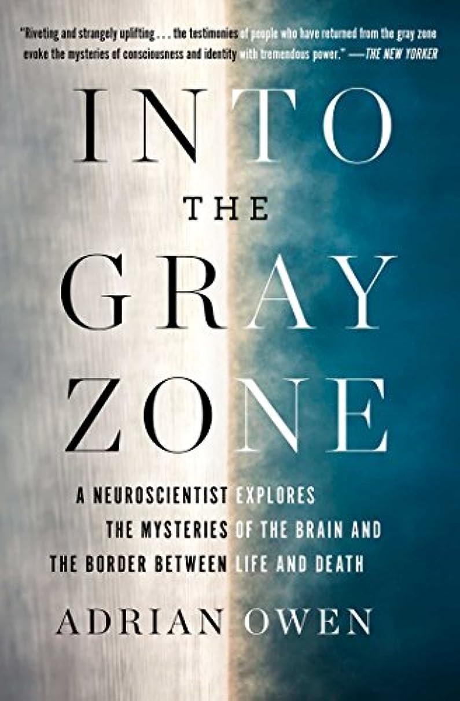 ふくろう陽気な蘇生するInto the Gray Zone: A Neuroscientist Explores the Border Between Life and Death (English Edition)