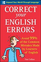 Correct Your English Errors: Avoid 99% of the Common Mistakes Made by Learners of English