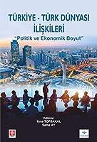"""Türkiye Türk Dünyasi Iliskileri """"Politik ve Ekonomik Boyut"""""""