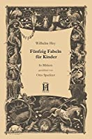 Fuenfzig Fabeln fuer Kinder: In Bildern gezeichnet. Mit einer Chronik zu Leben und Werk Wilhelm Heys von Fayçal Hamouda