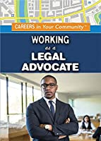 Working As a Legal Advocate (Careers in Your Community)