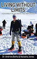Living Without Limits: A Journey to Achieve the Impossible