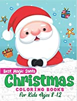 Best magic Santa Christmas coloring books for Kids ages 8-12: The Ultimate Christmas Coloring Book for Kids, Fun Children's Christmas Gift or Present for Toddlers & Kids - 53 Beautiful Pages to Color with Santa Claus, Reindeer, Snowmen & More unique gift