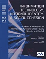 Information Technology, National Identity, & Social Cohesion: A Report Of The Project On Technology Futures And Global Power, Wealth, And Conflict (CSIS Reports)