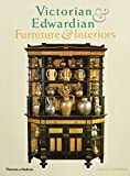 Victorian and Edwardian Furniture and Interiors: From the Gothic Revival to Art Nouveau