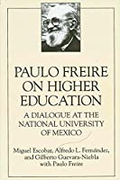 Paulo Freire on Higher Education: A Dialogue at the National University of Mexico (S U N Y SERIES, TEACHER EMPOWERMENT AND SCHOOL REFORM)