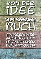 Von der Idee zum eigenen Buch: Ein kreatives Ausfuellheft mit Anleitungen fuer Autoren
