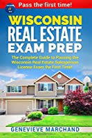 Wisconsin Real Estate Exam Prep: The Complete Guide to Passing the Wisconsin Real Estate Salesperson License Exam the First Time!
