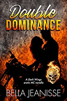 Double Dominance: A Dark Wings erotic MC novella by [Jeanisse, Bella]