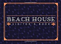 """Beach House Visitor's Book: Classic Reservations Organizer Logbook for Beach and B&B Visitors, Vacation and Holiday House Booking Record and Memories Notebook, Keepsake Room and Visit Guide Log Book Journal, Holiday Guest Management 8.25""""x6"""" 120 Pages. (Beach Guest Books)"""