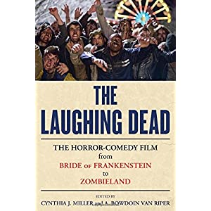 The Laughing Dead: The Horror-Comedy Film from Bride of Frankenstein to Zombieland