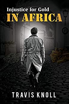 Injustice for Gold in Africa by [Knoll, Travis]