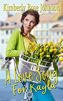 A Love Song for Kayla (Melodies of Love Book 1) by [Johnson, Kimberly Rose]