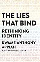 The Lies That Bind: Rethinking Identity: Creed, Country, Color, Class, Culture