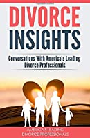 Divorce Insights: Conversations With America's Leading Divorce Professionals