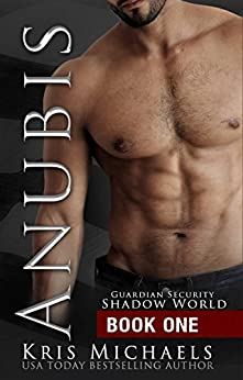 Anubis (Guardian Security Shadow World Book 1) by [Michaels, Kris]