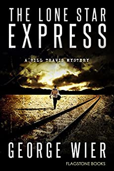 The Lone Star Express (The Bill Travis Mysteries Book 13) by [Wier, George]
