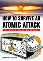 How to Survive an Atomic Attack: A Cold War Manual (How to ...)