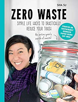 Zero Waste: Simple Life Hacks to Drastically Reduce Your Trash by [Su, Shia]