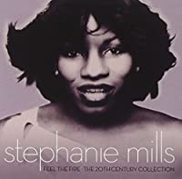 Feel The Fire: The 20th Century Collection by Stephanie Mills (2011-08-23)