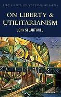 On Liberty & Utilitarianism (Classics of World Literature)