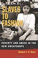 Slaves to Fashion: Poverty and Abuse in the New Sweatshops