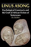 Psychological Constructs and the Craft of African Fiction of Yesteryears: Six Studies