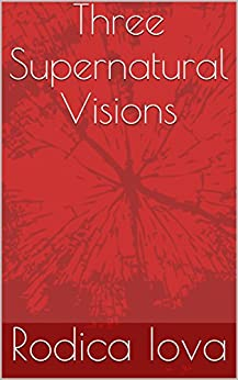 [Iova, Rodica ]のThree Supernatural Visions  (English Edition)