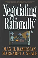 Negotiating Rationally by Max H. Bazerman Margaret Neale(1994-01-01)