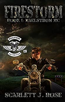 Firestorm: Maelstrom MC Book one (Maelstrom MC Series 1) by [Rose, Scarlett J]
