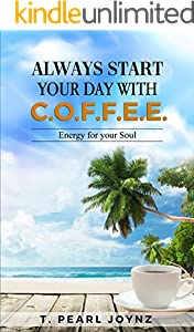 Always Start Your Day with C.O.F.F.E.E.: Energy for your Soul (English Edition)