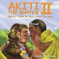 Akiti the Hunter II - Akiti Falls in Love: Part II of the Akiti the Hunter Series (Akiti the Hunyer)
