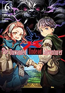 The Unwanted Undead Adventurer: Volume 6 (English Edition)