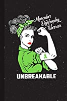 Muscular Dystrophy Warrior Unbreakable: Muscular Dystrophy Awareness Gifts Blank Lined Notebook Support Present For Men Women Green Ribbon Awareness Month / Day Journal for Him Her