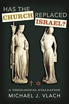 [Vlach, Michael]のHas the Church Replaced Israel (English Edition)