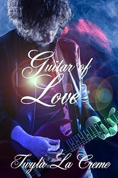 [La Creme, Twyla]のGuitar Of Love (A Rockstar Romance) (English Edition)