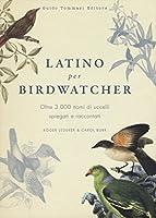Latino per birdwatcher. Oltre 3.000 nomi di uccelli spiegati e raccontati
