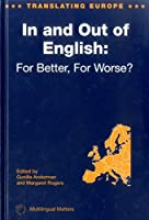 In And Out Of English: For Better, For Worse? (TRANSLATING EUROPE)